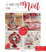 Le grand livre de Noël ; couture, patchwork & cie - Couverture - Format classique