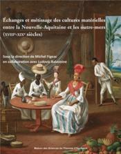 Echanges et metissage des cultures materielles entre la nouvelle-aqui taine et les outre-mers (xviii - Couverture - Format classique