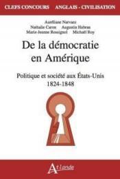 De la démocratie en Amérique : politique et société aux Etats-Unis 1824 - 1848 - Couverture - Format classique