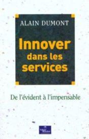 Innover Dans Les Services. De L'Evident A L'Impensable - Couverture - Format classique