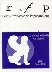 REVUE FRANCAISE DE PSYCHANALYSE N.72/3 ; le sexuel infantile en séance - Intérieur - Format classique