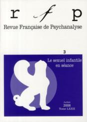 REVUE FRANCAISE DE PSYCHANALYSE N.72/3 ; le sexuel infantile en séance - Couverture - Format classique