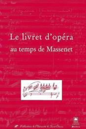 Le Livret D Opera Au Temps De Massenet - Couverture - Format classique