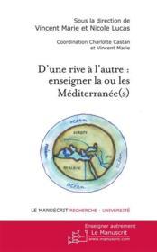 D'une rive à l'autre ; enseigner la ou les Méditerranée(s). - Couverture - Format classique