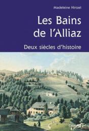 Les bains de l'Alliaz ; deux siècles d'histoire - Couverture - Format classique