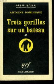Trois Gorilles Sur Un Bateau 40. Collection : Serie Noire N° 577 - Couverture - Format classique