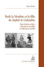 Ruth la Moabite et la fille de Jephté le Galaadite ; deux destins croisés, celle qui est sacrifiée et celle qui se sacrifie - Couverture - Format classique