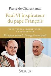 Paul VI inspirateur du Pape François ; deux textes prophétiques à découvrir : ecclesiam suam et evangelii nuntiandi - Couverture - Format classique