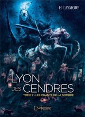 Lyon des cendres t.2 ; les chants de la sombre - Couverture - Format classique