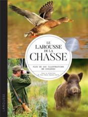 Le Larousse de la chasse ; plus de 400 illustrations en couleurs - Couverture - Format classique