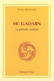 Tu Gadarn ; Le Premier Gaulois Quand Les Celtes Et Les Gaulois Firent Alliance - Intérieur - Format classique