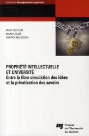 Propriete intellectuelle et université ; entre la libre circulation des idées et la privatisation des savoirs - Couverture - Format classique