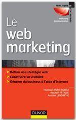 Le web marketing ; stratégies et moyens opérationnels pour améliorer sa visibilité, convertir les prospects en clients - Couverture - Format classique