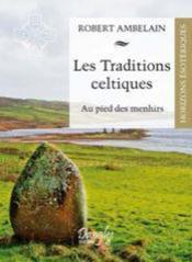 Les traditions celtiques ; au pied des menhirs - Couverture - Format classique
