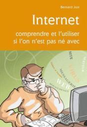 Internet, comprendre et l'utiliser si l'on n'est pas né avec - Couverture - Format classique