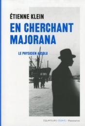 telecharger En cherchant Majorana – le physicien absolu livre PDF/ePUB en ligne gratuit