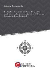 Déclaration du colonel comte de Bloqueville, relativement à la campagne de 1815. [Publiée par le maréchal E. de Grouchy.] - Couverture - Format classique