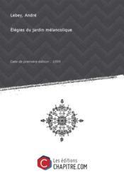 Elégies du jardin mélancolique [édition 1899] - Couverture - Format classique
