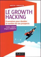 Le growth hacking ; 8 semaines pour doubler le nombre de vos prospects - Couverture - Format classique