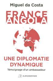 France-Angola, une diplomatie dynamique ; témoignage d'un ambassadeur - Couverture - Format classique