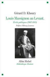 Louis Massignon au levant ; écrits politiques (1907- 1955) - Couverture - Format classique