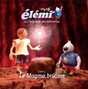 Elémi et l'odyssée des éléments t.5 ; le magma brûlant - Couverture - Format classique