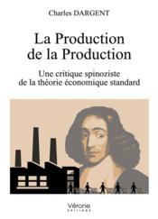 La production de la production ; une critique spinoziste de la théorie économique standard - Couverture - Format classique
