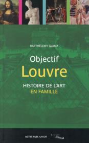Objectif Louvre t.3 ; histoire des arts en famille - Couverture - Format classique