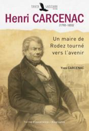 Henri Carcenac (1790-1855) ; un maire de Rodez tourné vers l'avenir - Couverture - Format classique