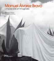 Manuel Alvarez Bravo ; l'impalpable et l'imaginaire - Couverture - Format classique