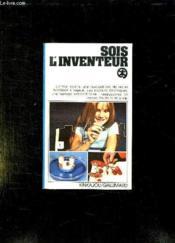 Sois L Inventeur. Un Four Scolaire, Une Montgolfiere, De Vraies Machines A Vapeur, Des Moteurs Electriques... - Couverture - Format classique