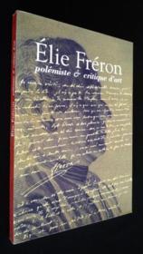 Elie Fréron. Polémiste & Critique D'Art - Couverture - Format classique