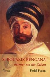 Si Bouaziz Bengana, dernier roi des Ziban - Couverture - Format classique