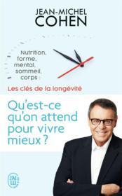 Qu'est-ce qu'on attend pour vivre mieux? nutrition, forme, mental, sommeil, corps: les cles de la longévité - Couverture - Format classique