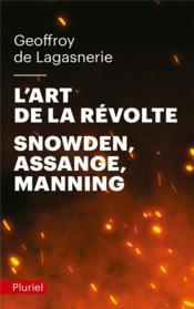 L'art de la révolte ; Snowden, Assange, Manning - Couverture - Format classique