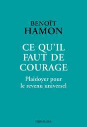 Ce qu'il faut de courage ; plaidoyer pour le revenu universel - Couverture - Format classique