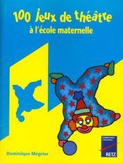 100 Jeux De Theatre A L'Ecole Maternelle - Intérieur - Format classique
