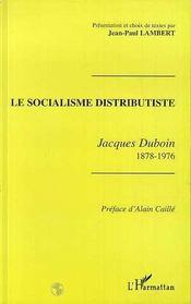Le socialisme distributiste ; Jacques Duboin 1878-1976 - Intérieur - Format classique