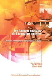 Les logiques spatiales de l'innovation sportive ; conditions d'émergence et configurations multiples - Couverture - Format classique