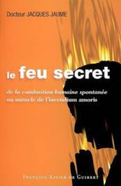 Le feu secret de la combustion humaine spontanée au miracle - Couverture - Format classique