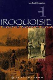 Iroquoisie t.1 ; 1534-1652 - Couverture - Format classique
