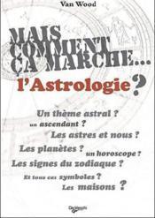 Mais comment ça marche... l'astrologie ? - Couverture - Format classique