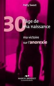 30, l'âge de ma naissance : ma victoire sur l'anorexie - Couverture - Format classique