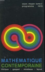 Mathematique Contemporaine. Tome 2.Cours Moyen. Programme Du 2 Janvier 1970. - Couverture - Format classique