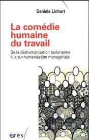 La comédie humaine du travail ; de la déshumanisation taylorienne à la sur-humanisation managériale - Couverture - Format classique