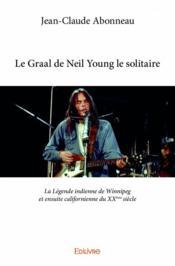 Le Graal de Neil Young le solitaire - Couverture - Format classique