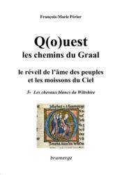 Q(o)uest, les chemins du Graal ; le réveil de l'âme des peuples et les moissons du ciel t.3 ; les chevaux blancs du Wiltshire - Couverture - Format classique