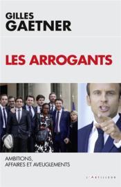 Les arrogants ; ambitions, affaires et aveuglements - Couverture - Format classique