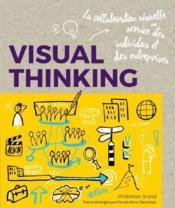 Visual thinking ; la collaboration visuelle au service des individus et des entreprises - Couverture - Format classique