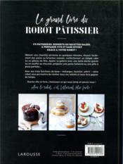 Le grand livre du robot pâtissier ; sortez le tablier, allumez le robot, pâtissez ! - 4ème de couverture - Format classique
